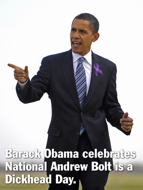 Barack Obama celebrates National Andrew Bolt is a Dickhead Day